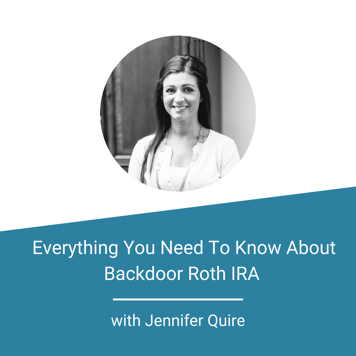 Backdoor Roth IRA - Jennifer Q - Feature Image