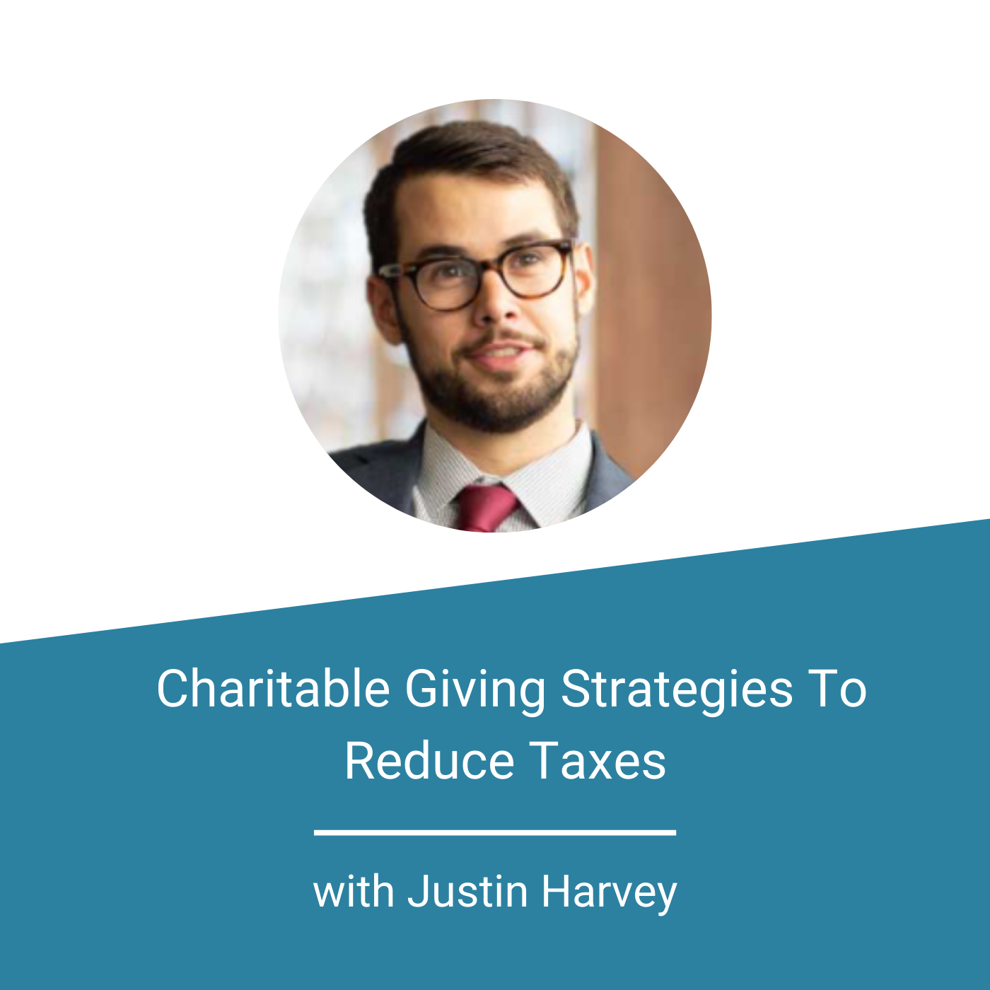 FEATURED IMAGE - Charitable Giving Strategies To Reduce Taxes with Justin Harvey