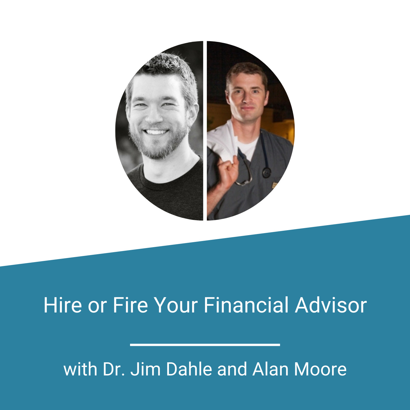 Featured Image - Hire or Fire Your Financial Advisor with Dr. Jim Dahle and Alan Moore