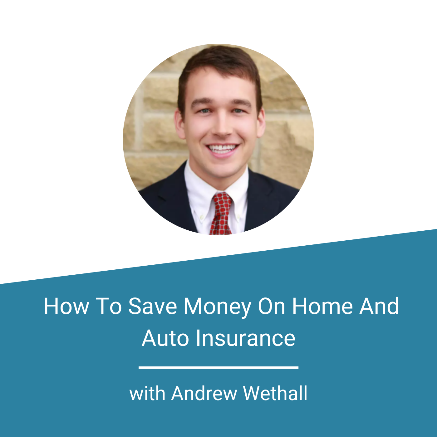 Featured Image - Andrew Wethall ( How To Save Money On Home And Auto Insurance)