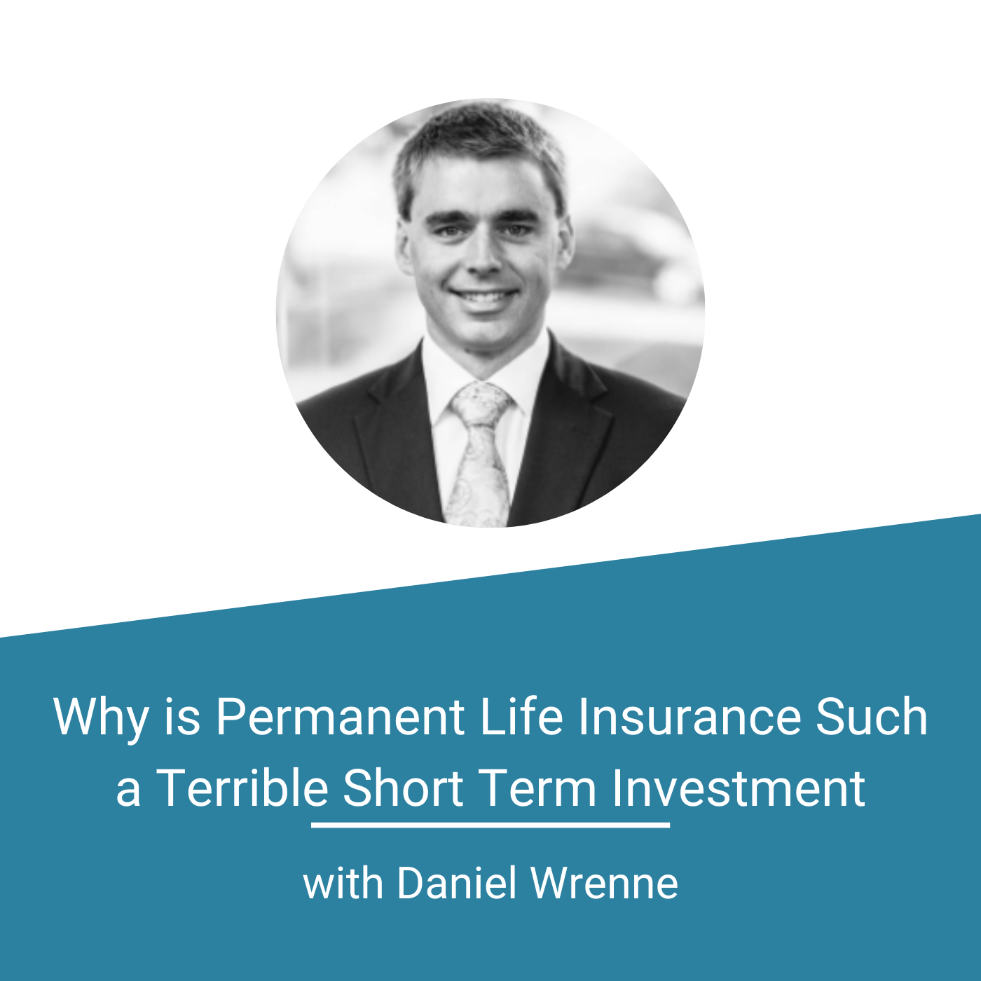 Featured Image - Why is Permanent Life Insurance Such a Terrible Short Term Investment