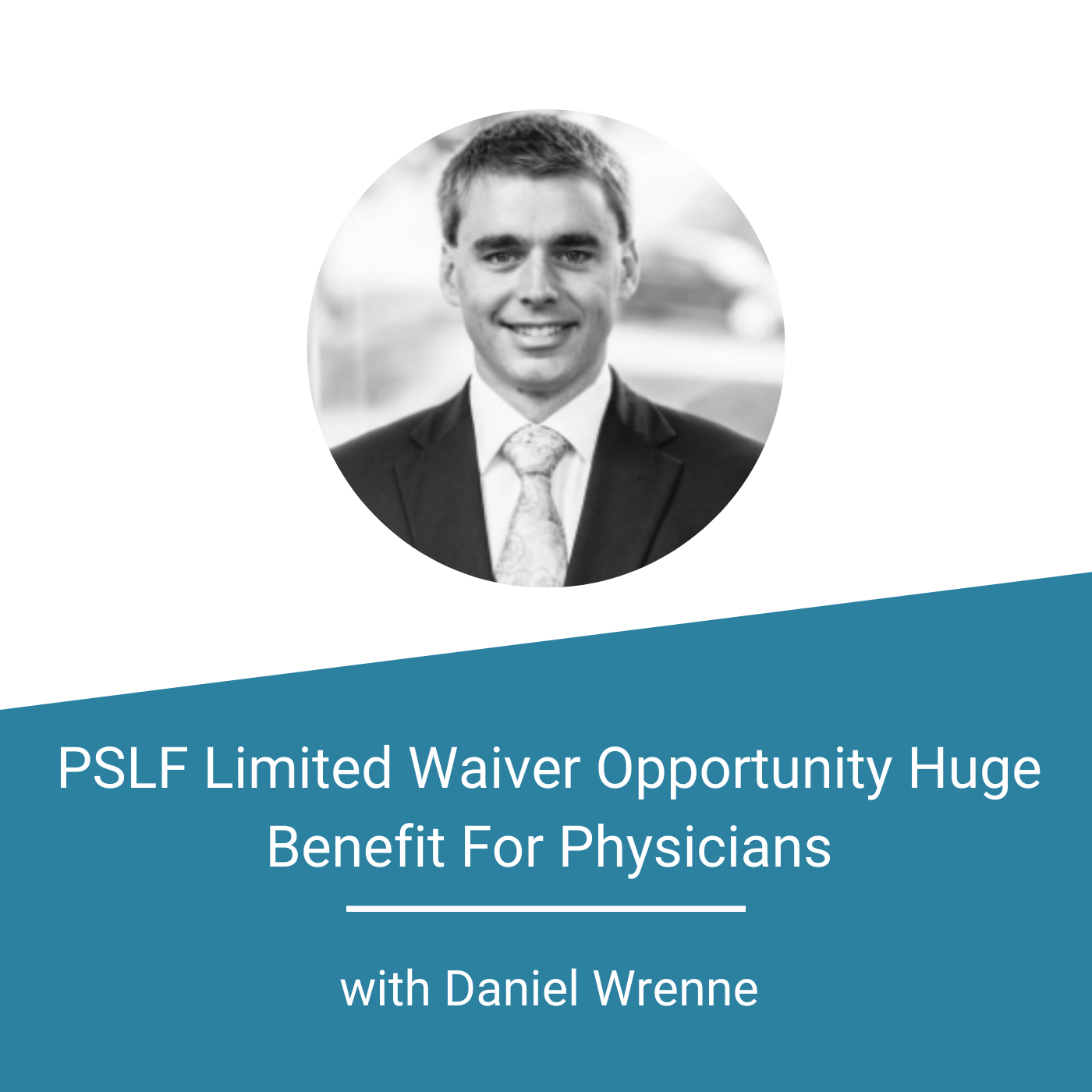 Featured Image - PSLF Limited Waiver Opportunity Huge Benefit For Physicians